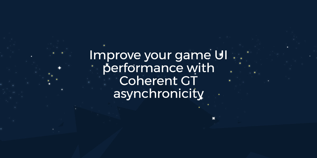 Improve your game UI performance with Coherent GT asynchronicity