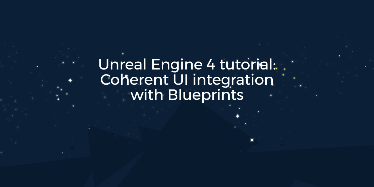 Unreal Engine 4 tutorial: Coherent UI integration with Blueprints